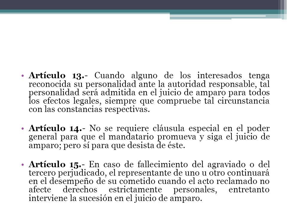 Artículo 13.- Cuando alguno de los interesados tenga reconocida su personalidad ante la autoridad responsable, tal personalidad será admitida en el ju