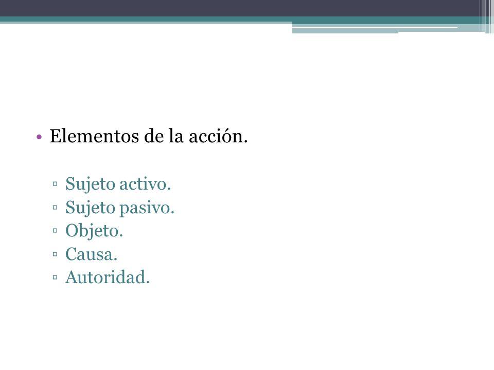 Elementos de la acción. Sujeto activo. Sujeto pasivo. Objeto. Causa. Autoridad.