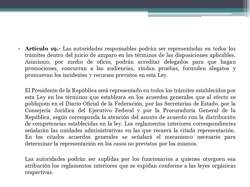 Artículo 19.- Las autoridades responsables podrán ser representadas en todos los trámites dentro del juicio de amparo en los términos de las disposici
