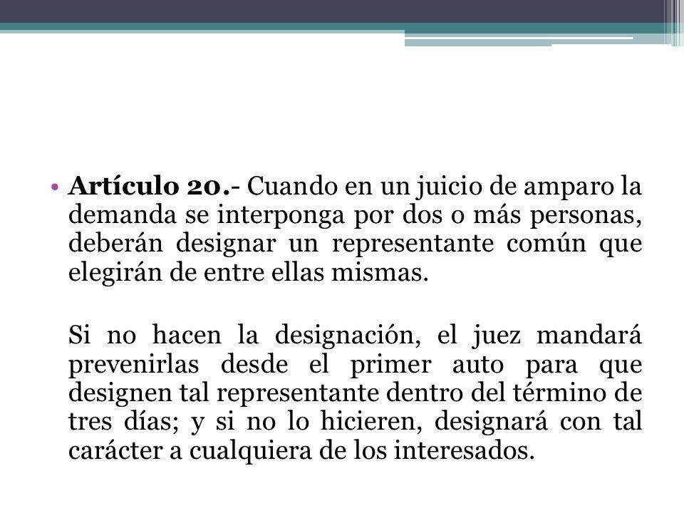Artículo 20.- Cuando en un juicio de amparo la demanda se interponga por dos o más personas, deberán designar un representante común que elegirán de e