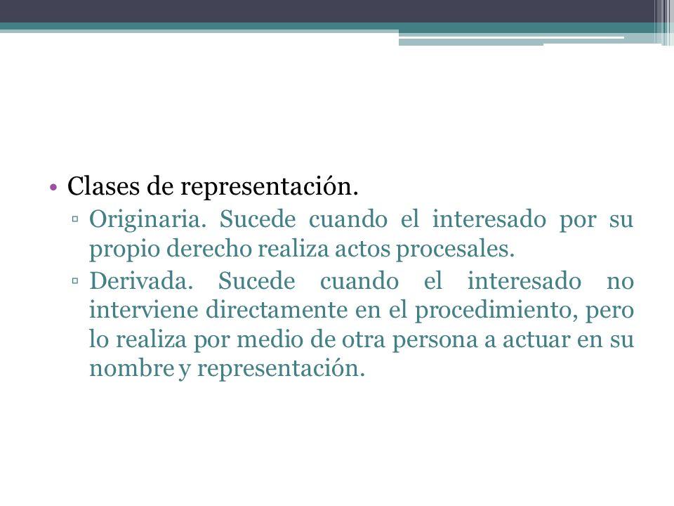 Clases de representación. Originaria. Sucede cuando el interesado por su propio derecho realiza actos procesales. Derivada. Sucede cuando el interesad