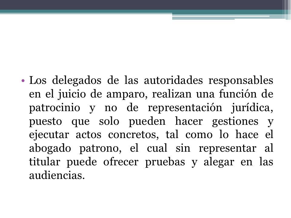 Los delegados de las autoridades responsables en el juicio de amparo, realizan una función de patrocinio y no de representación jurídica, puesto que s