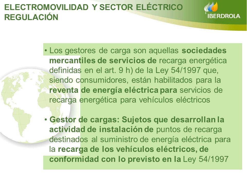 Los gestores de carga son aquellas sociedades mercantiles de servicios de recarga energética definidas en el art. 9 h) de la Ley 54/1997 que, siendo c