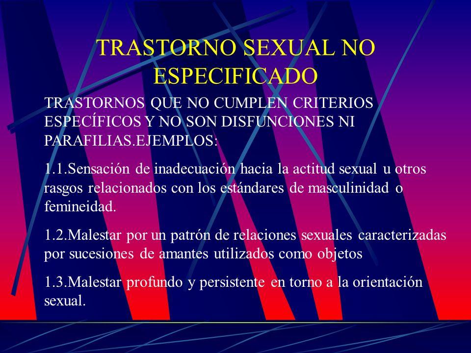 TRASTORNO SEXUAL NO ESPECIFICADO TRASTORNOS QUE NO CUMPLEN CRITERIOS ESPECÍFICOS Y NO SON DISFUNCIONES NI PARAFILIAS.EJEMPLOS: 1.1.Sensación de inadec