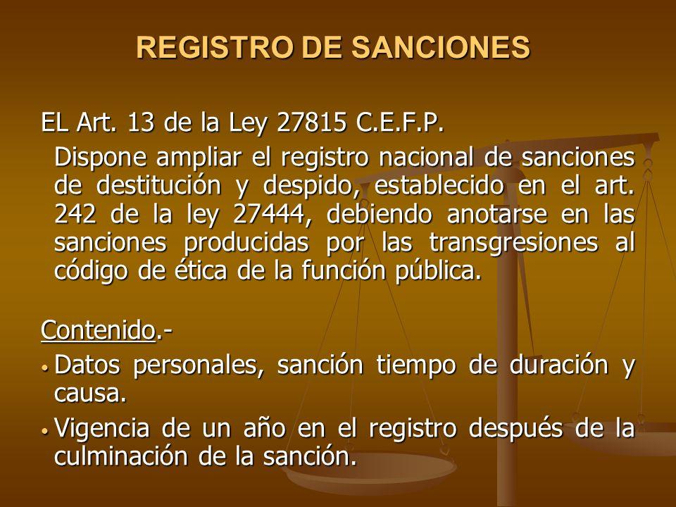 REGISTRO DE SANCIONES EL Art. 13 de la Ley 27815 C.E.F.P. Dispone ampliar el registro nacional de sanciones de destitución y despido, establecido en e