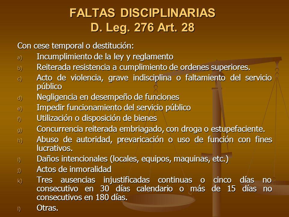 FALTAS DISCIPLINARIAS D. Leg. 276 Art. 28 Con cese temporal o destitución: a) Incumplimiento de la ley y reglamento b) Reiterada resistencia a cumplim