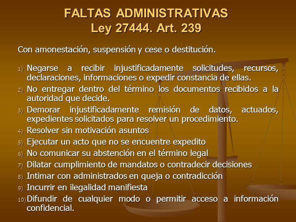 FALTAS ADMINISTRATIVAS Ley 27444. Art. 239 Con amonestación, suspensión y cese o destitución. 1) Negarse a recibir injustificadamente solicitudes, rec