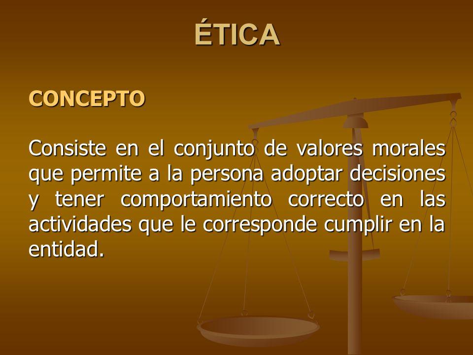 ÉTICA CONCEPTO Consiste en el conjunto de valores morales que permite a la persona adoptar decisiones y tener comportamiento correcto en las actividad