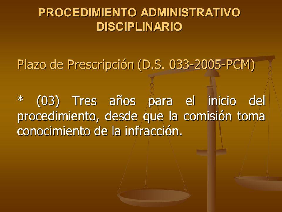 PROCEDIMIENTO ADMINISTRATIVO DISCIPLINARIO Plazo de Prescripción (D.S. 033-2005-PCM) * (03) Tres años para el inicio del procedimiento, desde que la c