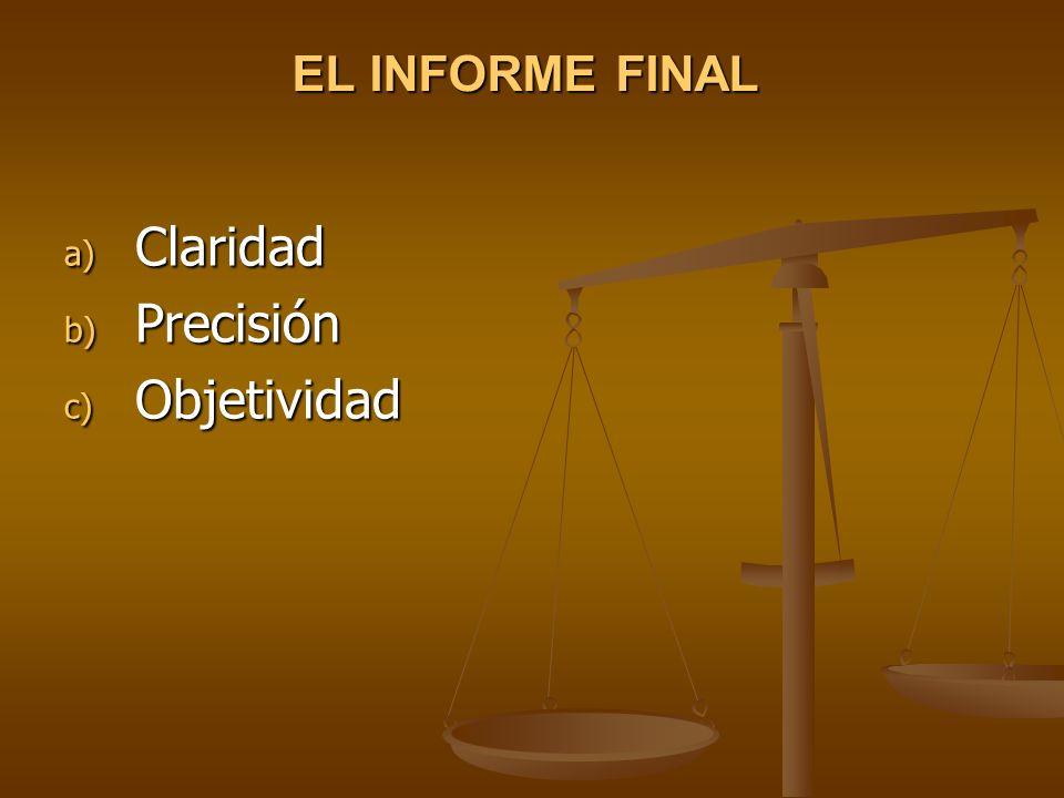 EL INFORME FINAL a) Claridad b) Precisión c) Objetividad