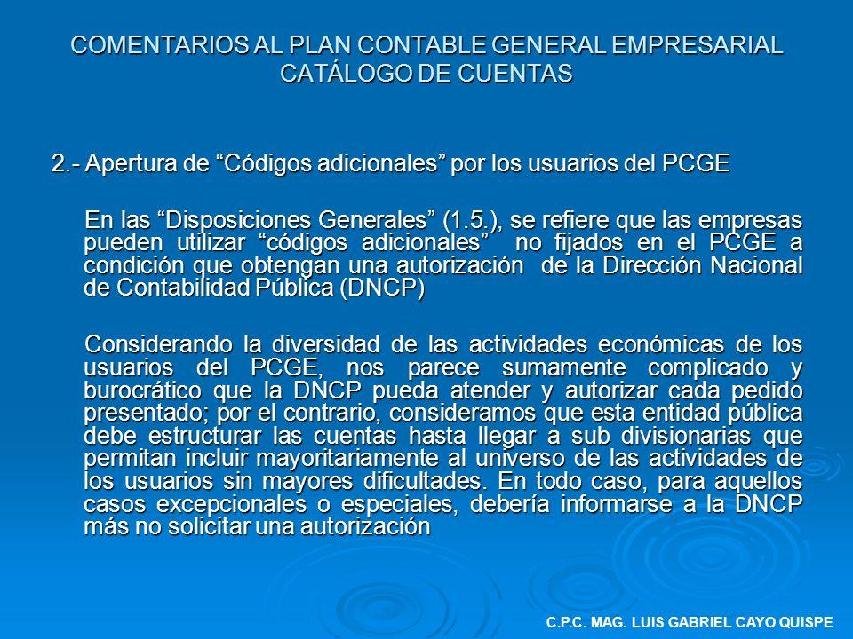 COMENTARIOS AL PLAN CONTABLE GENERAL EMPRESARIAL CATÁLOGO DE CUENTAS 2.- Apertura de Códigos adicionales por los usuarios del PCGE En las Disposicione