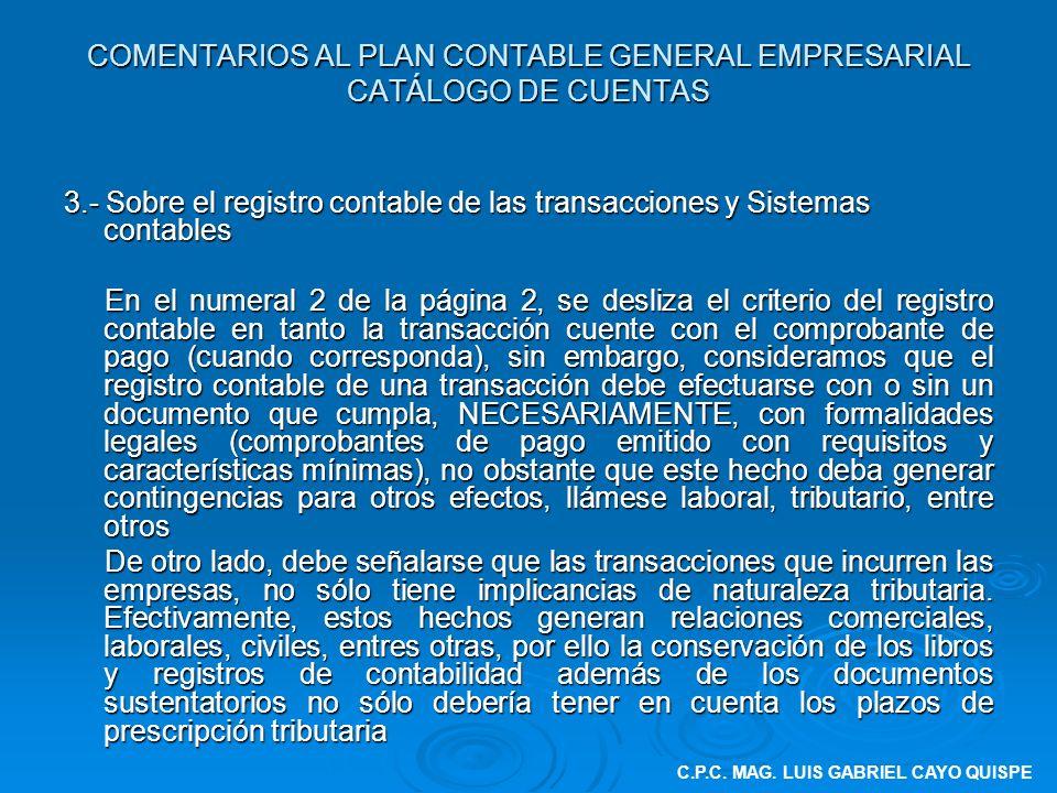 COMENTARIOS AL PLAN CONTABLE GENERAL EMPRESARIAL CATÁLOGO DE CUENTAS 3.- Sobre el registro contable de las transacciones y Sistemas contables En el nu