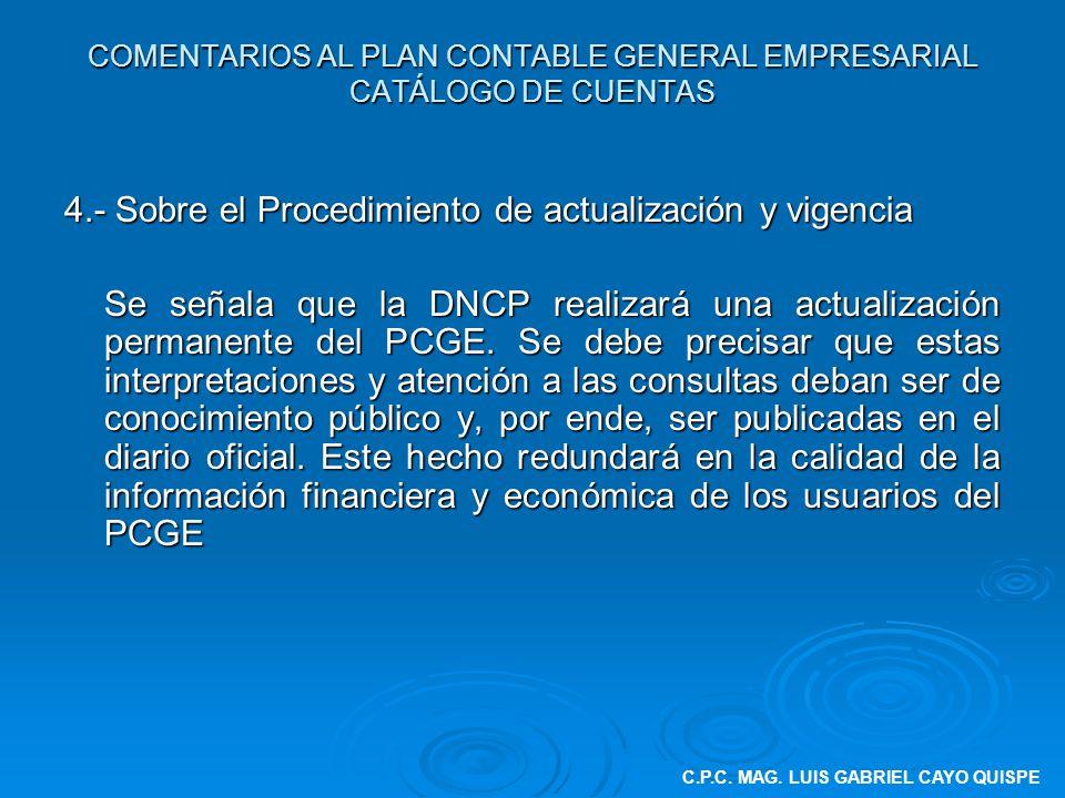 COMENTARIOS AL PLAN CONTABLE GENERAL EMPRESARIAL CATÁLOGO DE CUENTAS 4.- Sobre el Procedimiento de actualización y vigencia Se señala que la DNCP real