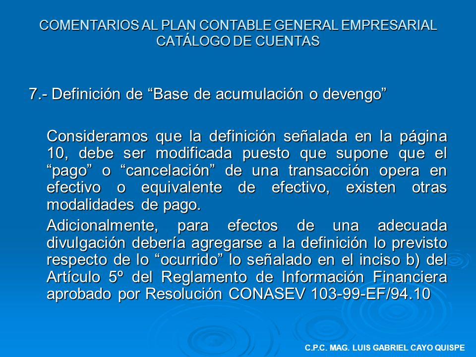 COMENTARIOS AL PLAN CONTABLE GENERAL EMPRESARIAL CATÁLOGO DE CUENTAS 7.- Definición de Base de acumulación o devengo Consideramos que la definición se