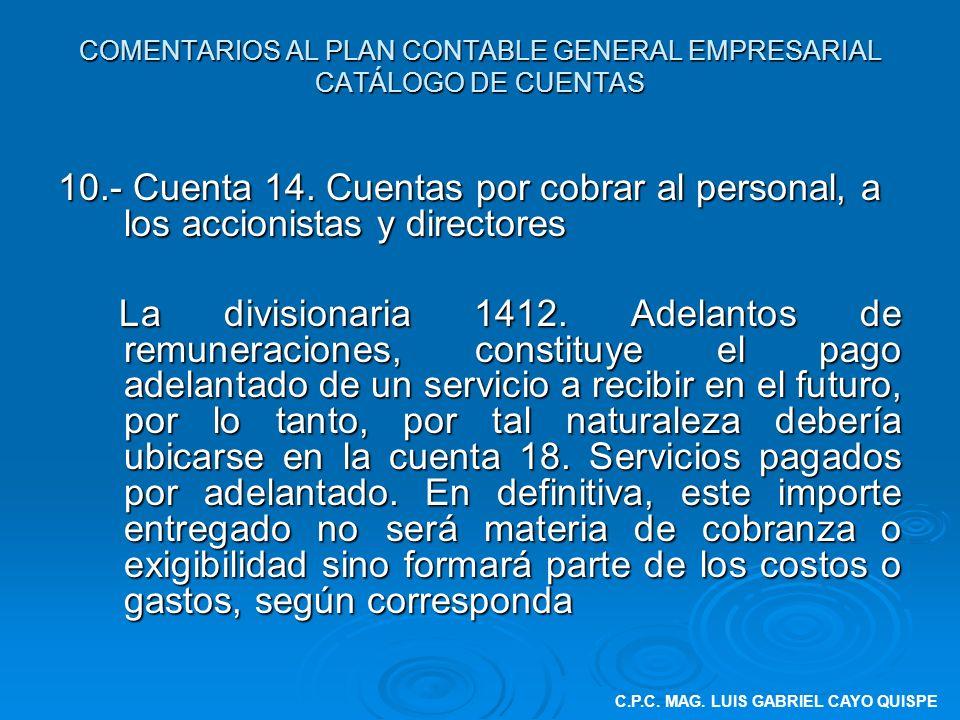 COMENTARIOS AL PLAN CONTABLE GENERAL EMPRESARIAL CATÁLOGO DE CUENTAS 10.- Cuenta 14. Cuentas por cobrar al personal, a los accionistas y directores La