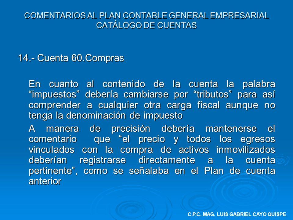 COMENTARIOS AL PLAN CONTABLE GENERAL EMPRESARIAL CATÁLOGO DE CUENTAS 14.- Cuenta 60.Compras En cuanto al contenido de la cuenta la palabra impuestos d