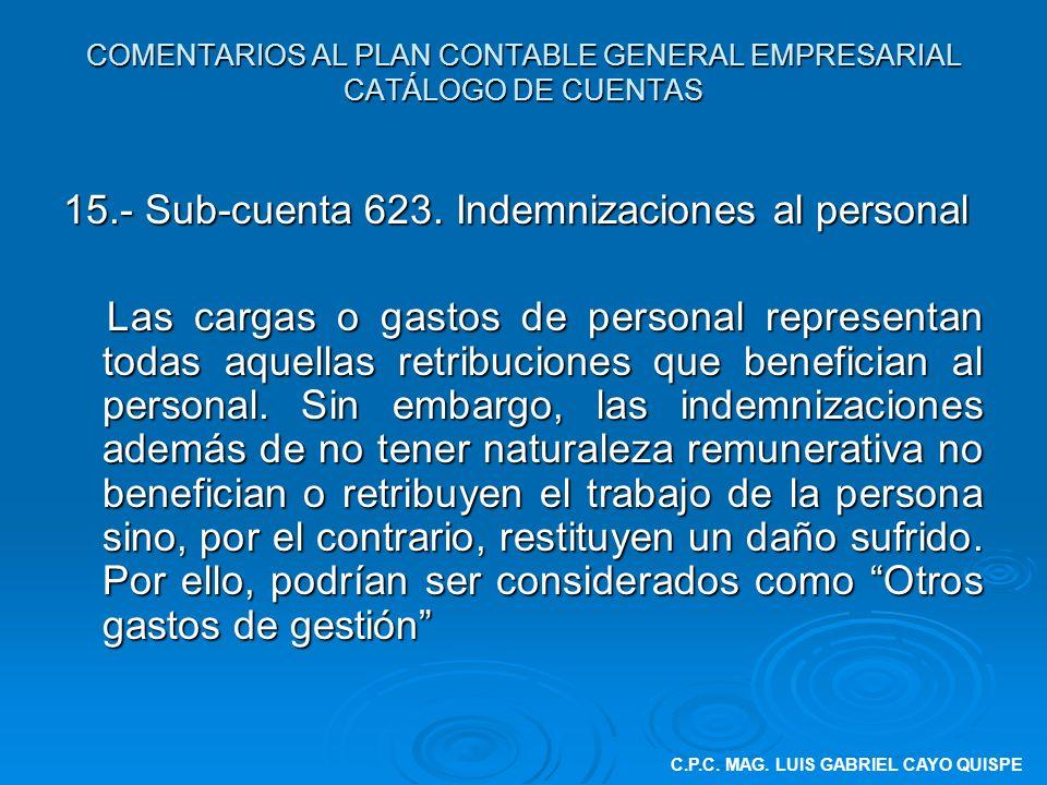 COMENTARIOS AL PLAN CONTABLE GENERAL EMPRESARIAL CATÁLOGO DE CUENTAS 15.- Sub-cuenta 623. Indemnizaciones al personal Las cargas o gastos de personal