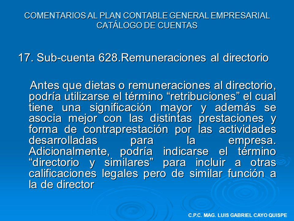 COMENTARIOS AL PLAN CONTABLE GENERAL EMPRESARIAL CATÁLOGO DE CUENTAS 17. Sub-cuenta 628.Remuneraciones al directorio Antes que dietas o remuneraciones