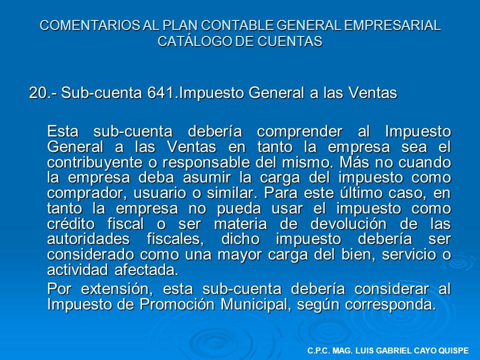 COMENTARIOS AL PLAN CONTABLE GENERAL EMPRESARIAL CATÁLOGO DE CUENTAS 20.- Sub-cuenta 641.Impuesto General a las Ventas Esta sub-cuenta debería compren