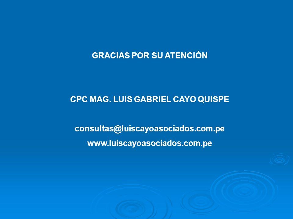 GRACIAS POR SU ATENCIÓN CPC MAG. LUIS GABRIEL CAYO QUISPE consultas@luiscayoasociados.com.pe www.luiscayoasociados.com.pe