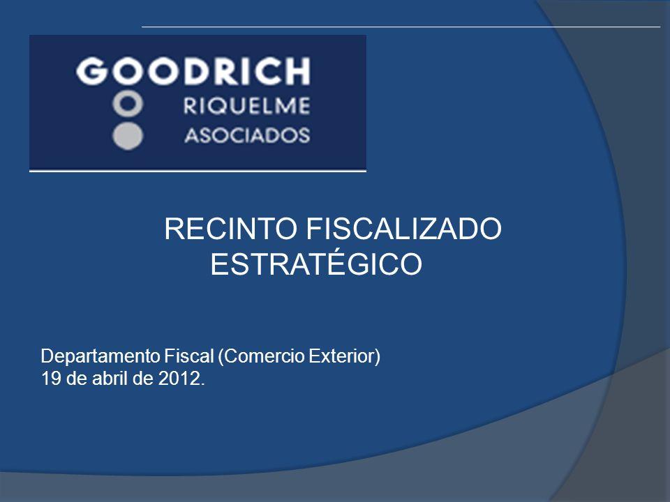 RECINTO FISCALIZADO ESTRATÉGICO Departamento Fiscal (Comercio Exterior) 19 de abril de 2012.