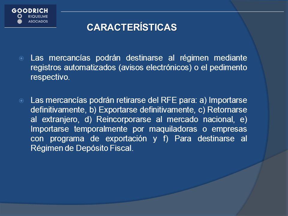 CARACTERÍSTICAS Las mercancías podrán destinarse al régimen mediante registros automatizados (avisos electrónicos) o el pedimento respectivo. Las merc
