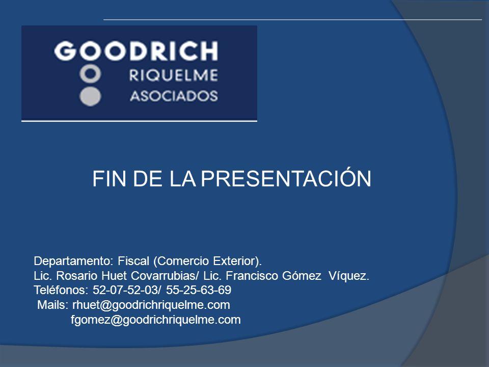 FIN DE LA PRESENTACIÓN Departamento: Fiscal (Comercio Exterior). Lic. Rosario Huet Covarrubias/ Lic. Francisco Gómez Víquez. Teléfonos: 52-07-52-03/ 5