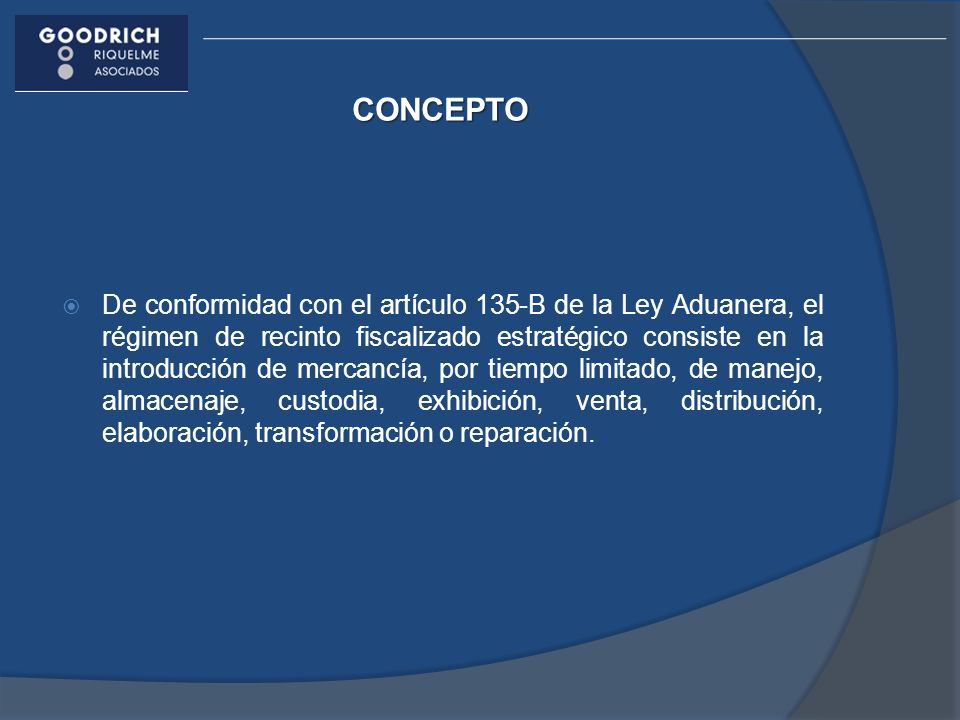 CONCEPTO De conformidad con el artículo 135-B de la Ley Aduanera, el régimen de recinto fiscalizado estratégico consiste en la introducción de mercanc