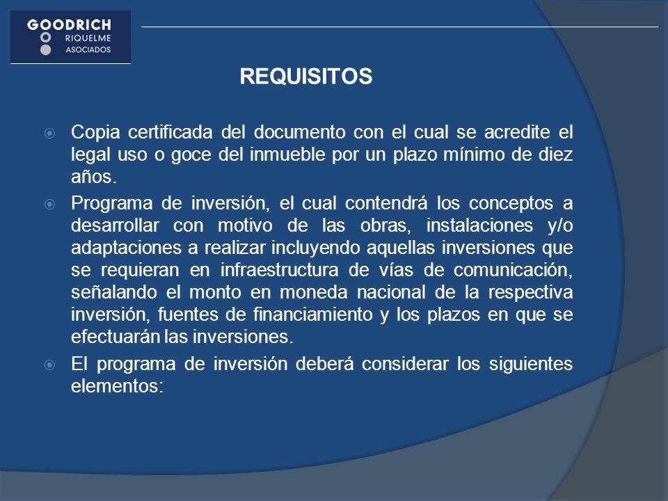 REQUISITOS Copia certificada del documento con el cual se acredite el legal uso o goce del inmueble por un plazo mínimo de diez años. Programa de inve