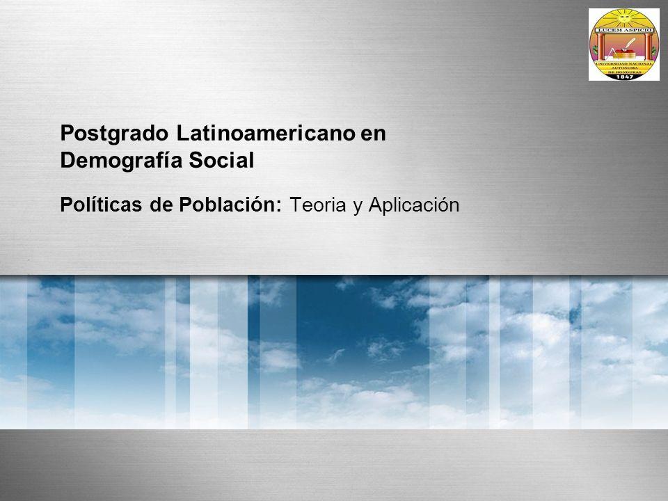 Postgrado Latinoamericano en Demografía Social Políticas de Población: Teoria y Aplicación