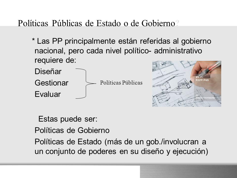 Here comes your footer Políticas Públicas de Estado o de Gobierno? * Las PP principalmente están referidas al gobierno nacional, pero cada nivel polít