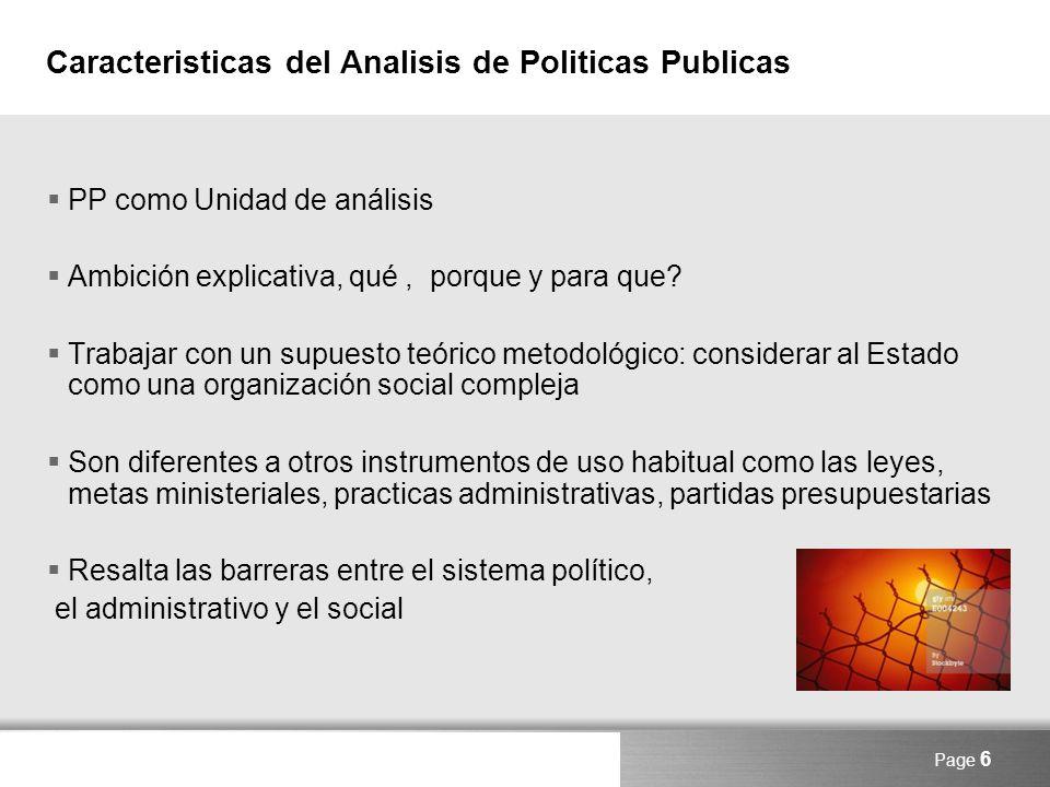 Here comes your footer Page 6 Caracteristicas del Analisis de Politicas Publicas PP como Unidad de análisis Ambición explicativa, qué, porque y para q