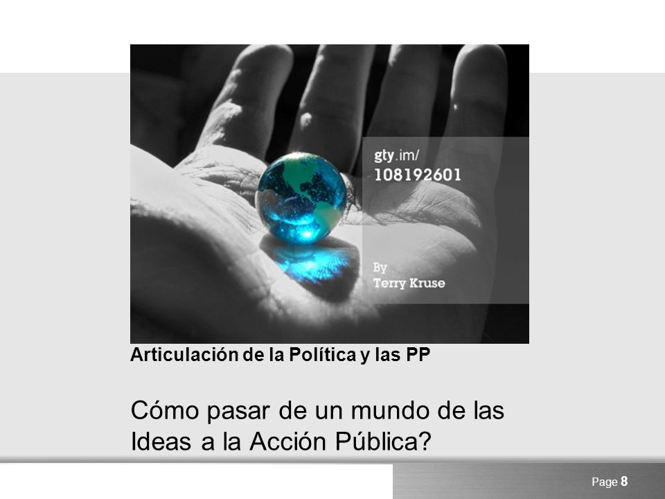 Here comes your footer Articulación de la Política y las PP Cómo pasar de un mundo de las Ideas a la Acción Pública? Page 8