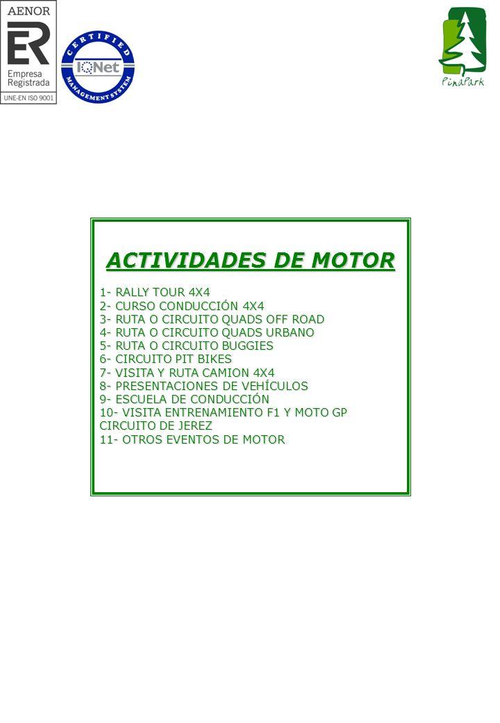 ACTIVIDADES DE MOTOR 1- RALLY TOUR 4X4 2- CURSO CONDUCCIÓN 4X4 3- RUTA O CIRCUITO QUADS OFF ROAD 4- RUTA O CIRCUITO QUADS URBANO 5- RUTA O CIRCUITO BU
