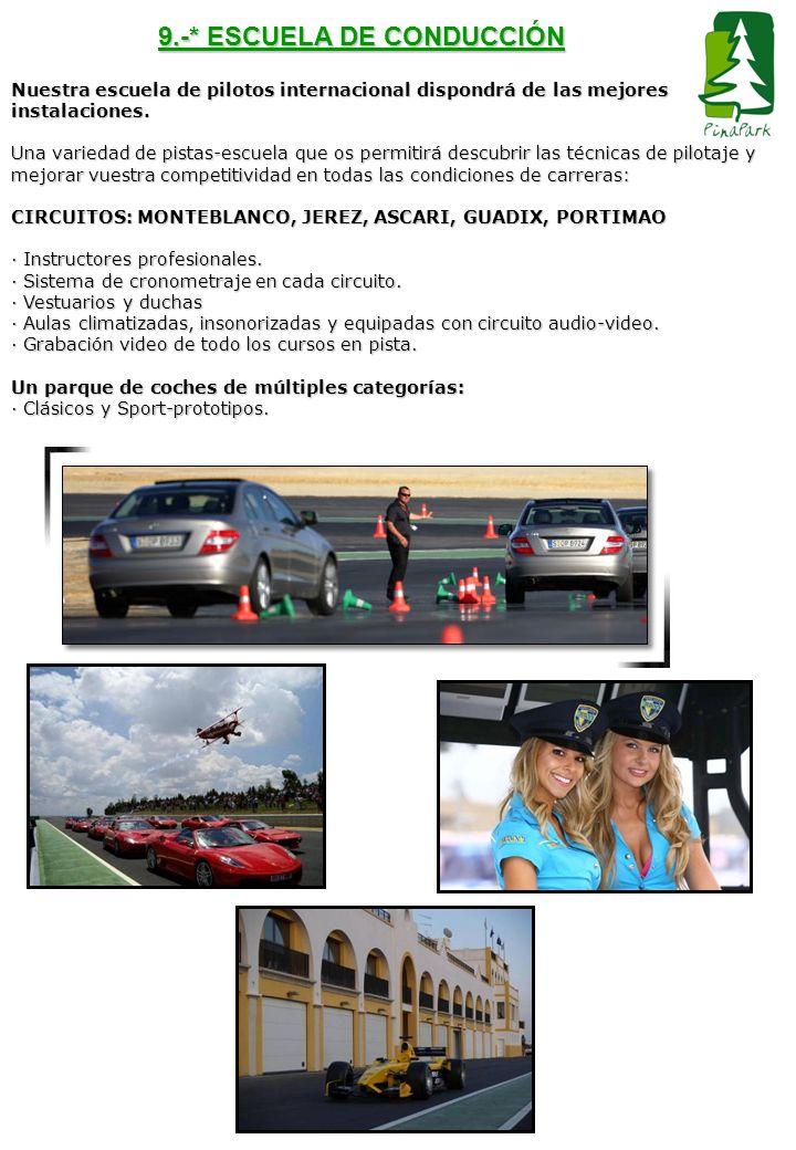 9.-* ESCUELA DE CONDUCCIÓN Nuestra escuela de pilotos internacional dispondrá de las mejores instalaciones. Una variedad de pistas-escuela que os perm