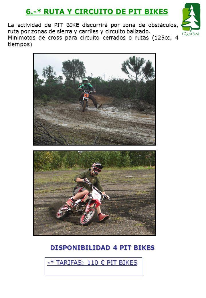 6.-* RUTA Y CIRCUITO DE PIT BIKES La actividad de PIT BIKE discurrirá por zona de obstáculos, ruta por zonas de sierra y carriles y circuito balizado.
