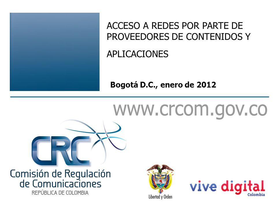 ACCESO A REDES POR PARTE DE PROVEEDORES DE CONTENIDOS Y APLICACIONES Bogotá D.C., enero de 2012