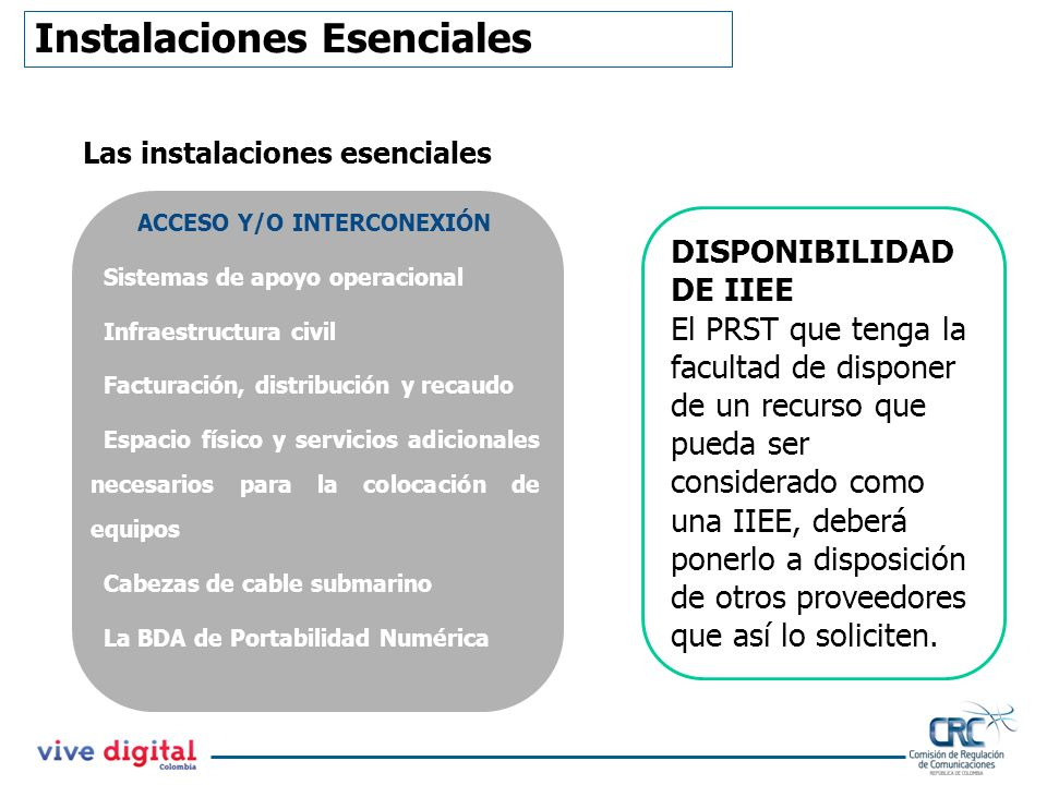 Las instalaciones esenciales ACCESO Y/O INTERCONEXIÓN Sistemas de apoyo operacional Infraestructura civil Facturación, distribución y recaudo Espacio