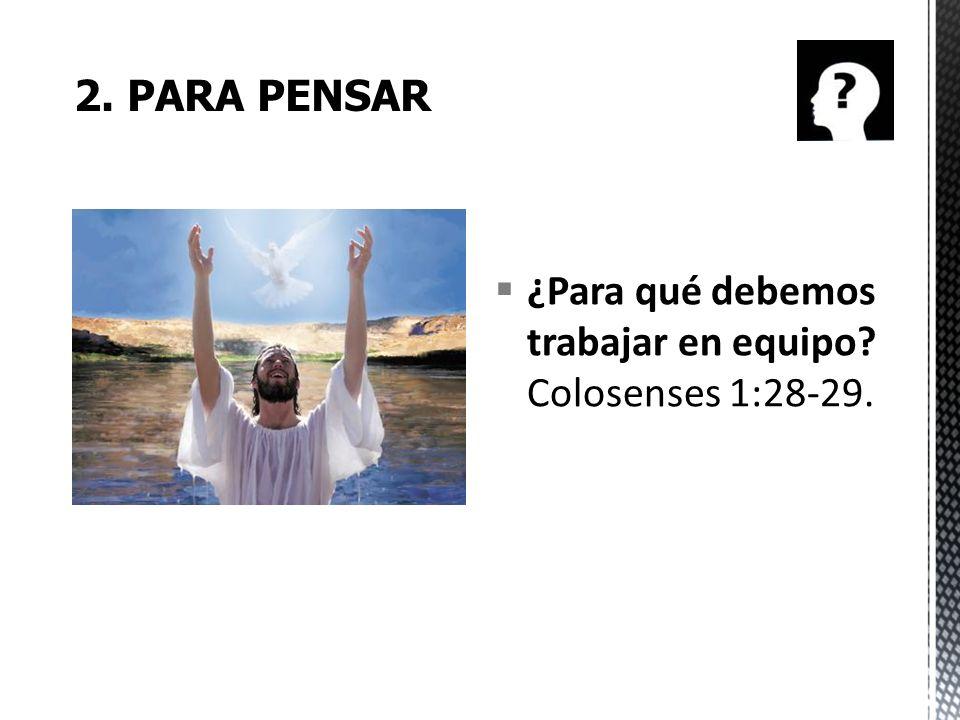 ¿Para qué debemos trabajar en equipo? Colosenses 1:28-29.