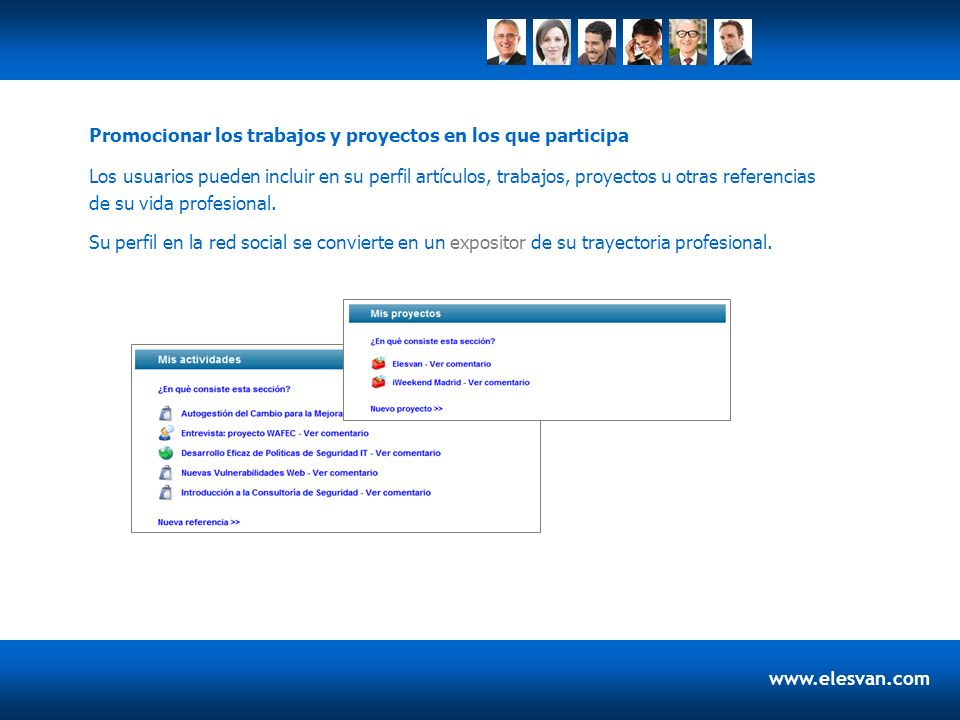 www.elesvan.com Los usuarios pueden incluir en su perfil artículos, trabajos, proyectos u otras referencias de su vida profesional. Promocionar los tr