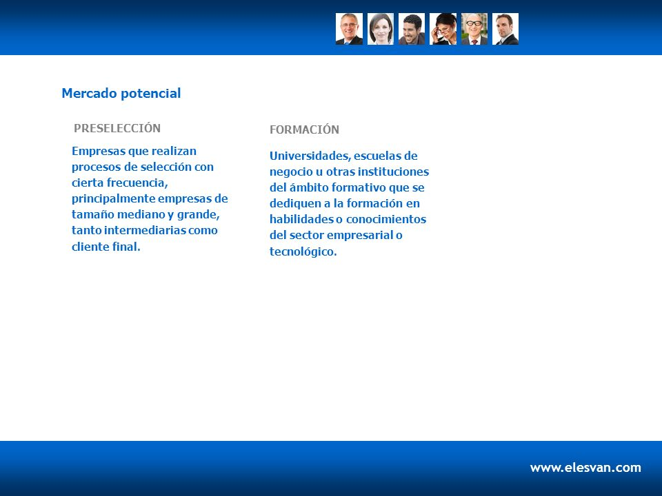 www.elesvan.com Empresas que realizan procesos de selección con cierta frecuencia, principalmente empresas de tamaño mediano y grande, tanto intermediarias como cliente final.