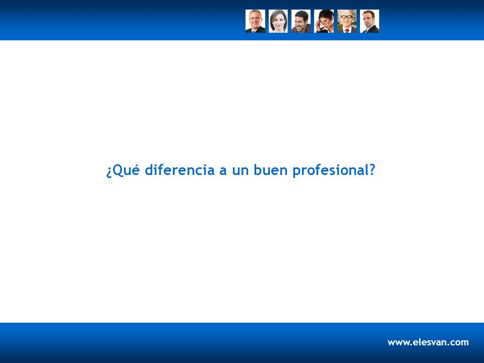 www.elesvan.com ¿Qué diferencia a un buen profesional?