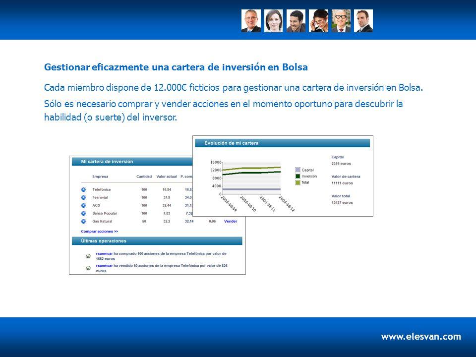 www.elesvan.com Cada miembro dispone de 12.000 ficticios para gestionar una cartera de inversión en Bolsa. Gestionar eficazmente una cartera de invers