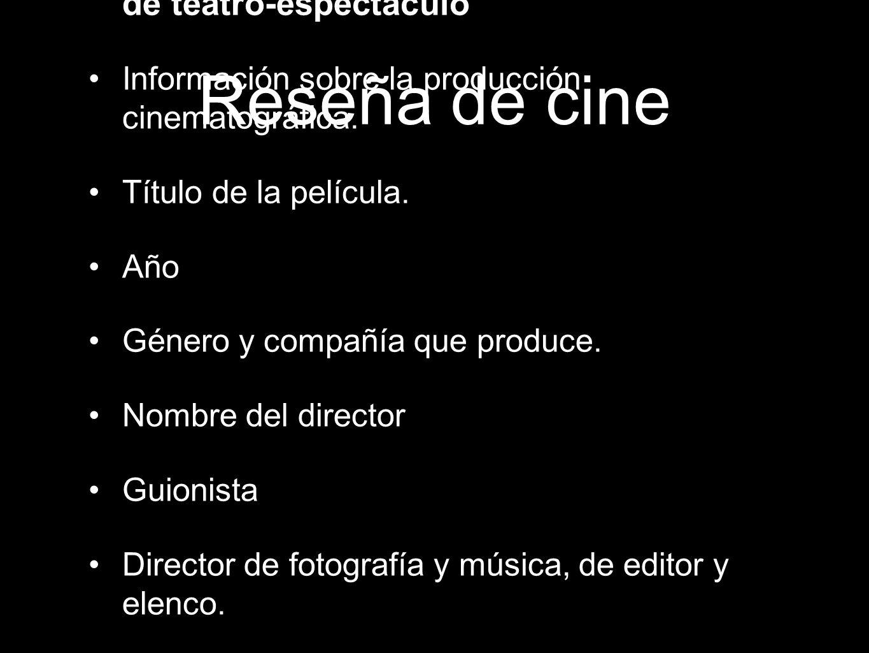 Reseña de cine Son los primeros tres puntos de la reseña de teatro-espectáculo Información sobre la producción cinematográfica. Título de la película.