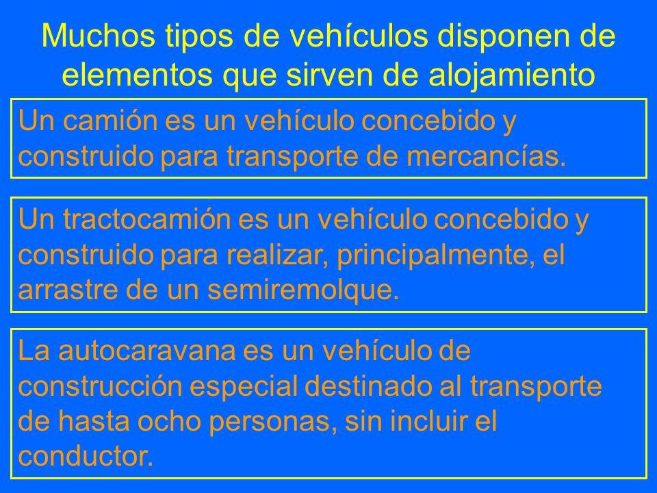Muchos tipos de vehículos disponen de elementos que sirven de alojamiento Un camión es un vehículo concebido y construido para transporte de mercancía