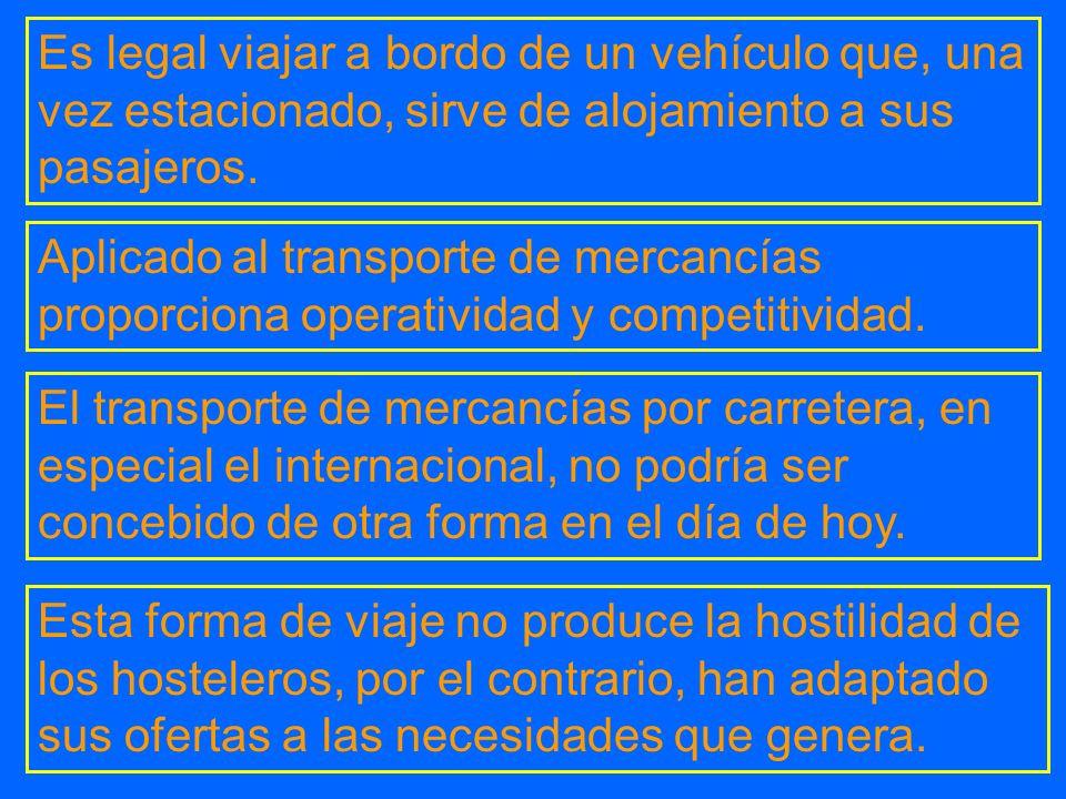 Es legal viajar a bordo de un vehículo que, una vez estacionado, sirve de alojamiento a sus pasajeros. Aplicado al transporte de mercancías proporcion
