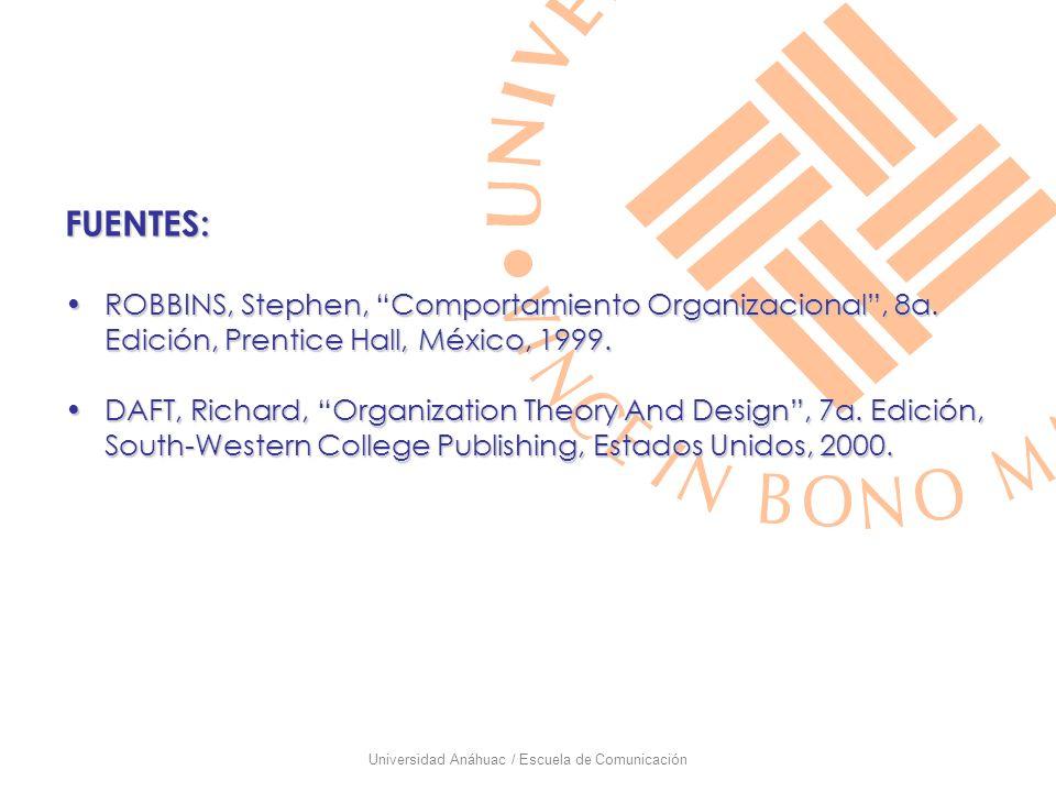 Universidad Anáhuac / Escuela de Comunicación FUENTES: ROBBINS, Stephen, Comportamiento Organizacional, 8a. Edición, Prentice Hall, México, 1999.ROBBI