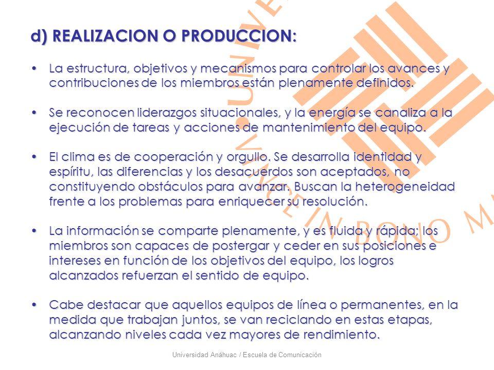 Universidad Anáhuac / Escuela de Comunicación d) REALIZACION O PRODUCCION: La estructura, objetivos y mecanismos para controlar los avances y contribu