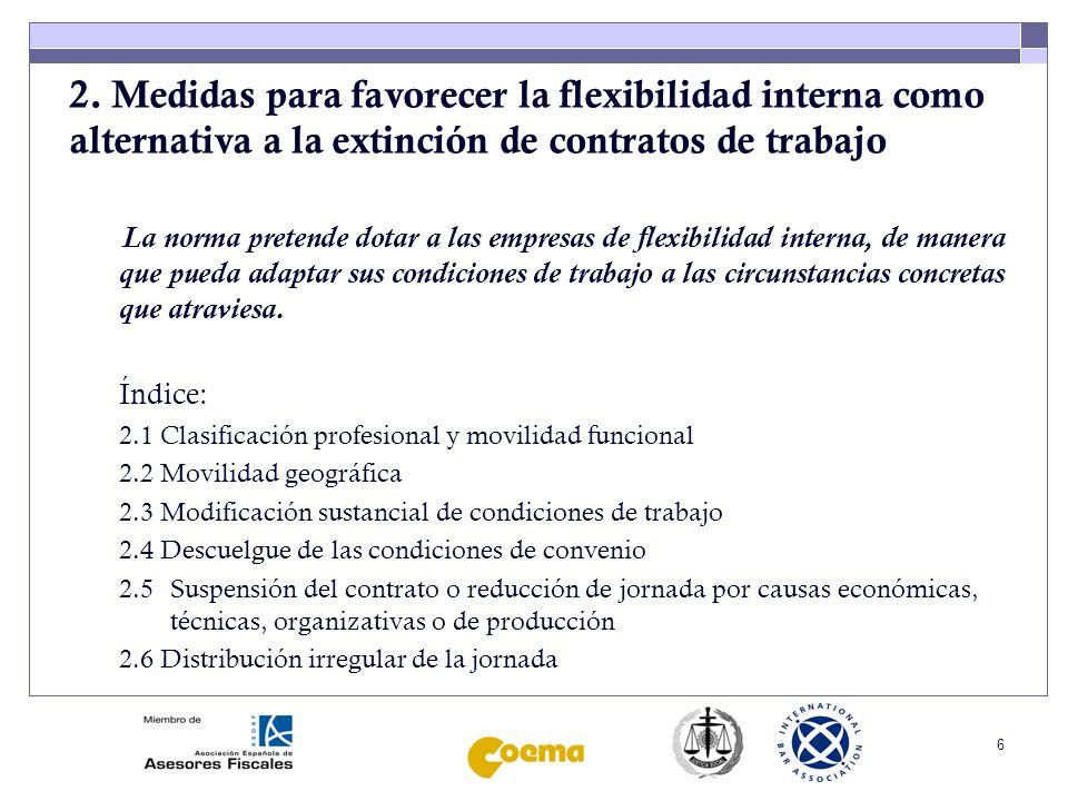 6 2. Medidas para favorecer la flexibilidad interna como alternativa a la extinción de contratos de trabajo La norma pretende dotar a las empresas de