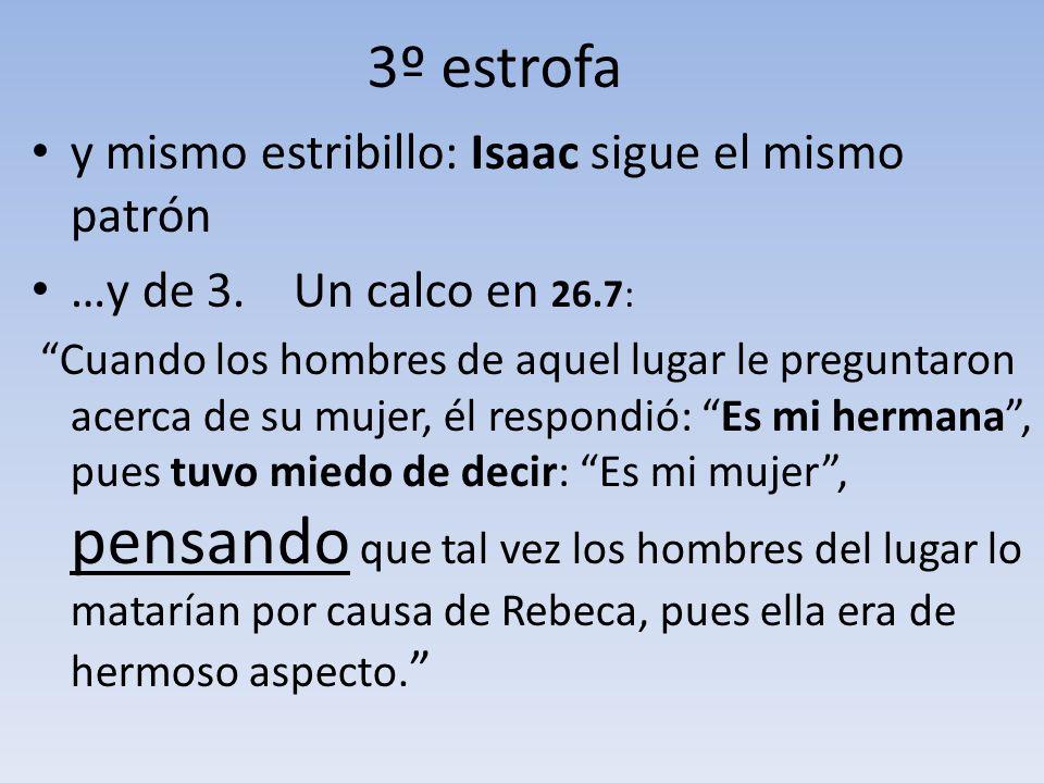 3º estrofa y mismo estribillo: Isaac sigue el mismo patrón …y de 3. Un calco en 26.7: Cuando los hombres de aquel lugar le preguntaron acerca de su mu